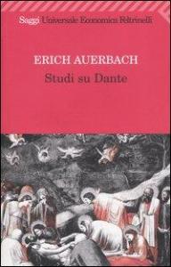 Studi su Dante / Erich Auerbach ; prefazione di Dante Della Terza ; traduzione di Maria Luisa De Pieri Bonino e Dante Della Terza