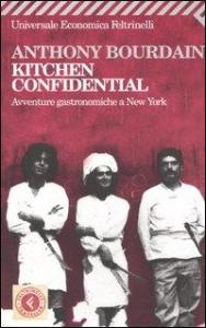 Kitchen confidential : avventure gastronomiche a New York / Anthony Bourdain ; traduzione di Carla Lavelli, Fausto Vitaliano, Cecilia Veronese