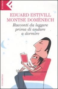 Racconti da leggere prima di andare a dormire / Eduard Estivill, Montse Domenech ; traduzione di Antonella Donazzan ; illustrazioni di Emma Schmidt