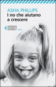 I no che aiutano a crescere / Asha Phillips ; presentazione di Giovanni Bollea ; traduzione di Lucia Cornalba