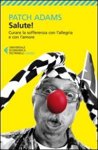 Salute!, ovvero Come un medico-clown cura gratuitamente i pazienti con l'allegria e l'amore