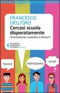 Cercasi scuola disperatamente : orientamento scolastico e dintorni / Francesco Dell'Oro