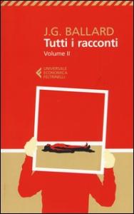 Tutti i racconti / J. G. Ballard ; traduzione di Roldano Romanelli ; postfazione di Antonio Caronia. Vol. 2: 1963-1968