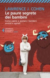 Le paure segrete dei bambini : come capire e aiutare i bambini ansiosi e agitati / Lawrence J. Cohen ; traduzione di Grazia Maria Torasso