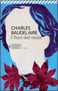 fiori del male / Charles Baudelaire ; a cura di Antonio Prete