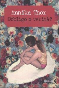 Obbligo o verità / Annika Thor ; traduzione di Laura Cangemi