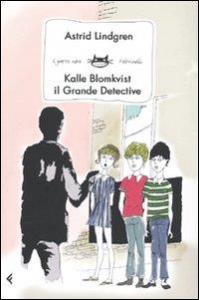 Kalle Blomkvist il grande detective / Astrid Lindgren ; traduzione di Laura Cangemi