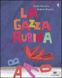La gazza rubina / Giulia Orecchia, Roberto Piumini