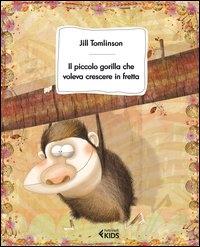 Il piccolo gorilla che voleva crescere in fretta / Jill Tomlinson ; traduzione di Chiara Gandolfi ; illustrazioni di Anna Laura Cantone
