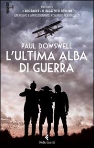 L'ultima alba di guerra / Paul Dowswell ; traduzione di Michele Foschini