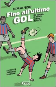 Fino all'ultimo gol : una squadra, un torneo, la storia del calcio / Stefano Ferrio ; illustrato da Alessandro Baronciani