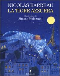 La tigre azzurra / Nicolas Barreau ; traduzione di Monica Pesetti ; illustrazioni di Simona Mulazzani
