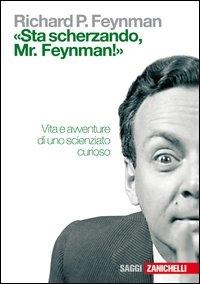±Sta scherzando, Mr. Feynman! : vita e avventure di uno scienziato curioso / Richard p. Feynman