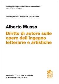 Del diritto di autore sulle opere dell'ingegno letterarie e artistiche : Art. 2575-2583 / Alberto Musso