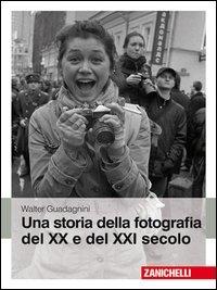 Una storia della fotografia del XX e del XXI secolo