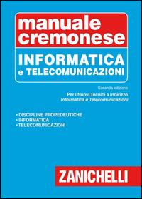 Manuale Cremonese. Informatica e telecomunicazioni per i nuovi tecnici a indirizzo informatica e telecomunicazioni
