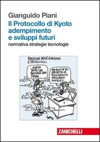 Il Protocollo di Kyoto : adempimento e sviluppi futuri : normativa, strategie, tecnologie / Gianguido Piani