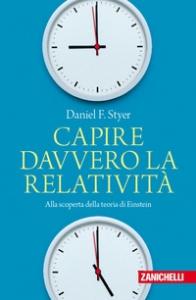 Capire davvero la relatività : alla scoperta della teoria di Einstein / Daniel F. Styer ; traduzione di Luisa Doplicher