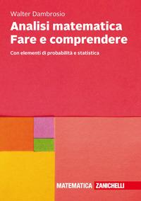 Analisi matematica: fare e comprendere