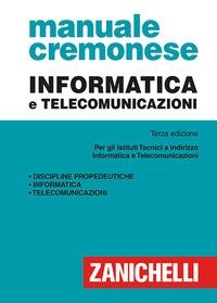 Manuale Cremonese. Informatica e telecomunicazioni per gli istituti tecnici a indirizzo informatica e telecomunicazioni