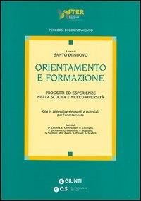 Orientamento e formazione : progetti ed esperienze nella scuola e nell'università / a cura di Santo Di Nuovo