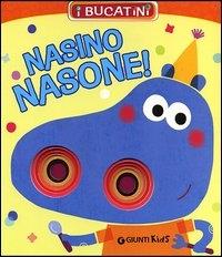 Nasino nasone! / [testi di Patrizia Nencini ; illustrazioni di Annalisa Sanmartino e Giulia Torelli]