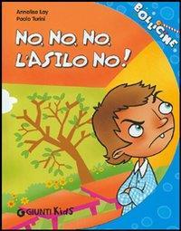 No, no, no, l'asilo no! / [testi] Annalisa Lay ; [illustrazioni] Paolo Turini