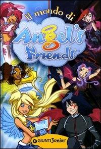 Il mondo di Angel's friends / [testi: Rosalba Troiano]