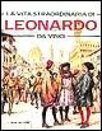 La vita straordinaria di Leonardo da Vinci