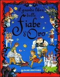 Il grande libro delle fiabe d'oro / [testi di Peter Holeinone ; illustrazioni di Tony Wolf, Piero Cattaneo, Severino Baraldi]