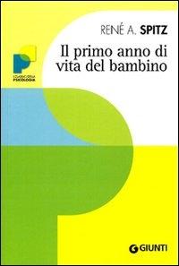 Il primo anno di vita del bambino : genesi delle prime relazioni oggettuali / René A. Spitz ; prefazione di Anna Freud