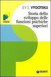 Storia dello sviluppo delle funzioni psichiche superiori e altri scritti / Lev. S. Vygotskij ; a cura di Maria Serena Veggetti