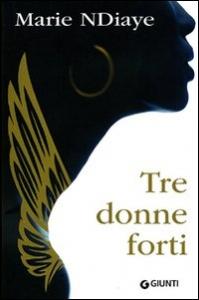 Tre donne forti / Marie NDiaye ; traduzione di Antonella Conti