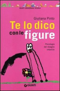 Te lo dico con le figure : psicologia del disegno infantile / Giuliana Pinto