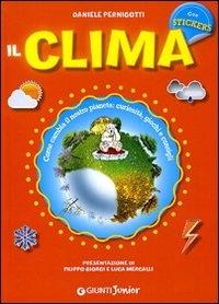 Il clima : come cambia il nostro pianeta, curiosità, giochi e consigli / Daniele Pernigotti