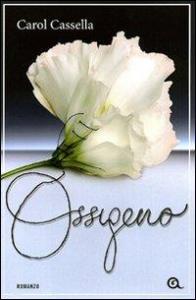 Ossigeno / Carol Wiley Cassella ; traduzione di Giuliano Bottali e Simonetta Levantini