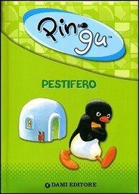 Pingu pestifero
