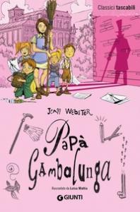 Papà Gambalunga / Jean Webster ; raccontato da Luisa Mattia