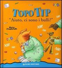 """Topo Tip """"Aiuto, ci sono i bulli!"""" / Marco Campanella ; [testi Anna Casalis]"""