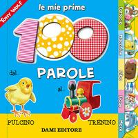 Le mie prime 100 parole / [illustrazioni di] Tony Wolf ; [testi di Anna Casalis]