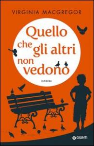 Quello che gli altri non vedono / Virginia Macgregor ; traduzione di Chiara Baffa