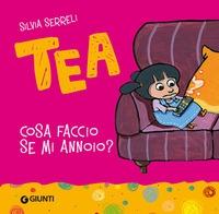 Tea. Cosa faccio se mi annoio? / Silvia Serreli