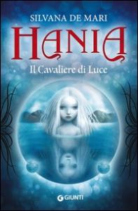 Hania. Il cavaliere di luce / Silvana De Mari