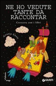 Ne ho vedute tante da raccontar : crescere con i libri / Grazia Gotti