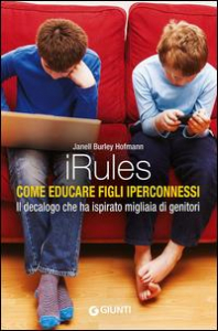 iRules : come educare figli iperconnessi / Janell Burley Hofmann