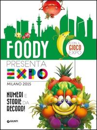 Foody presenta Expo Milano 2015