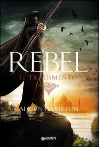 Rebel. Il tradimento / Alwyn Hamilton ; traduzione di Sara Reggiani