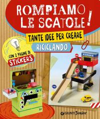 Rompiamo le scatole! : tante idee per creare riciclando / Roberta Paolini