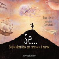 Se : straordinarie idee per conoscere il mondo / David J. Smith ; illustrazioni di Steve Adams ; [traduzione di Giulia Marich]