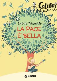 La pace è bella / Lucia Tumiati ; illustrazioni di Camilla Garofano